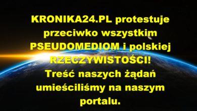 Photo of KRONIKA24.PL protestuje przeciw wszystkim PSEUDOMEDIOM! Mówimy też NIE polskiej RZECZYWISTOŚCI!